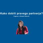 Kako dobiti pravega partnerja? Pogovor z Renato Keković.
